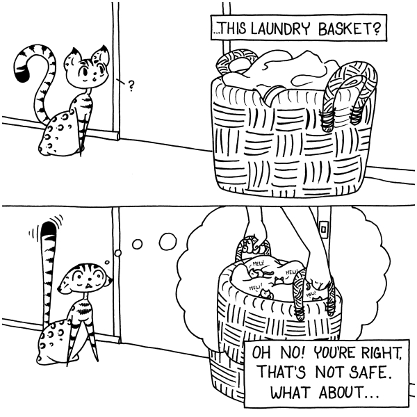 Page two, panel one, Narrator continues, ...this laundry basket?. The camera has zoomed out to display a large wicker basket filled with laundry, and Pepper's ears perk towards the basket. Panel two, Pepper looks panicked, thinking about the basket being carried away by a human with all her kittens still inside, mewling. The narrator says, Oh no! You're right, that's not safe. What about...